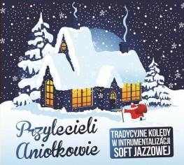 Przylecieli Aniołkowie- Tradycyjne kolędy w instrumentalizacji Soft Jazzowej